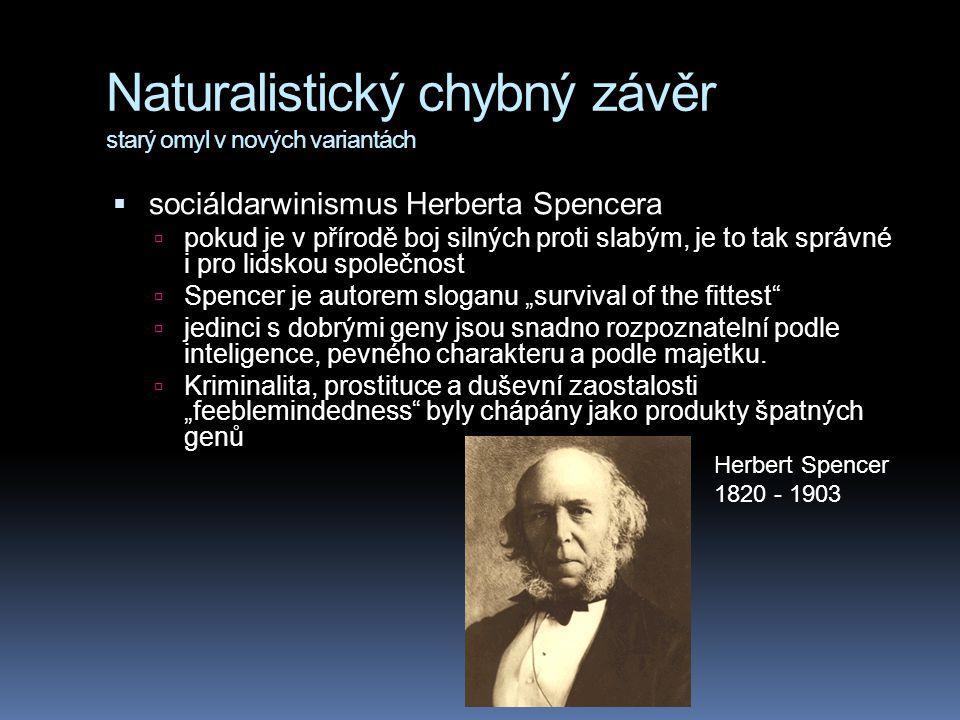 Naturalistický chybný závěr starý omyl v nových variantách  sociáldarwinismus Herberta Spencera  pokud je v přírodě boj silných proti slabým, je to