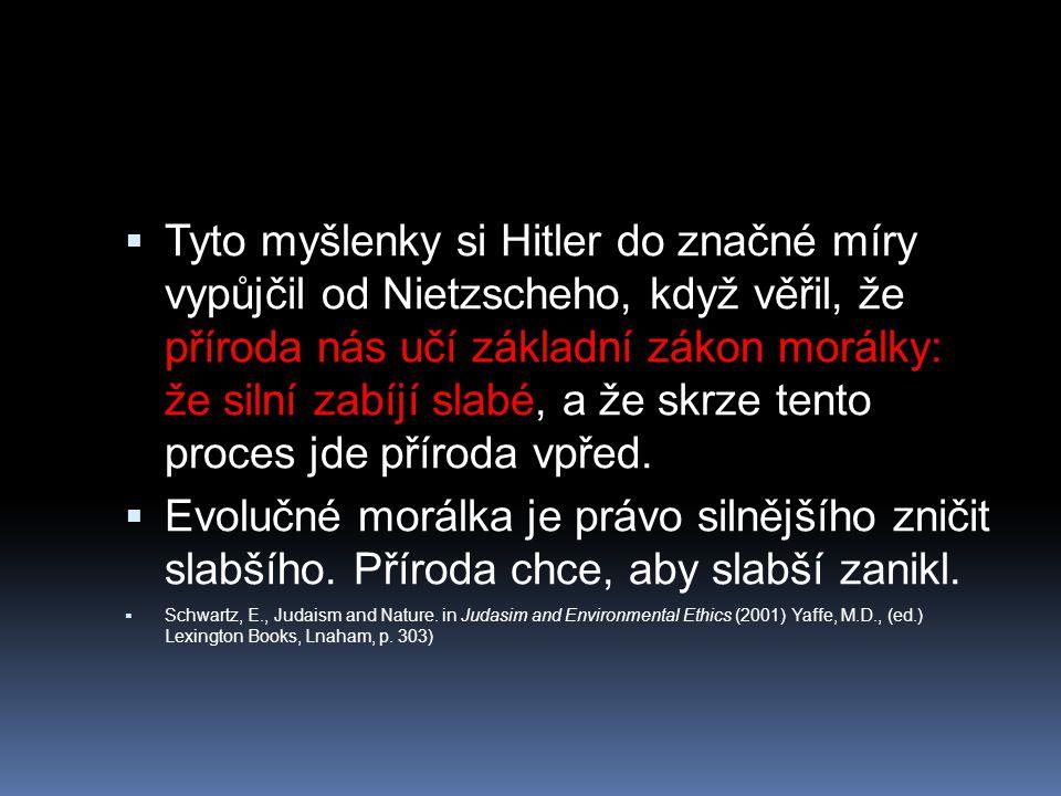  Tyto myšlenky si Hitler do značné míry vypůjčil od Nietzscheho, když věřil, že příroda nás učí základní zákon morálky: že silní zabíjí slabé, a že s