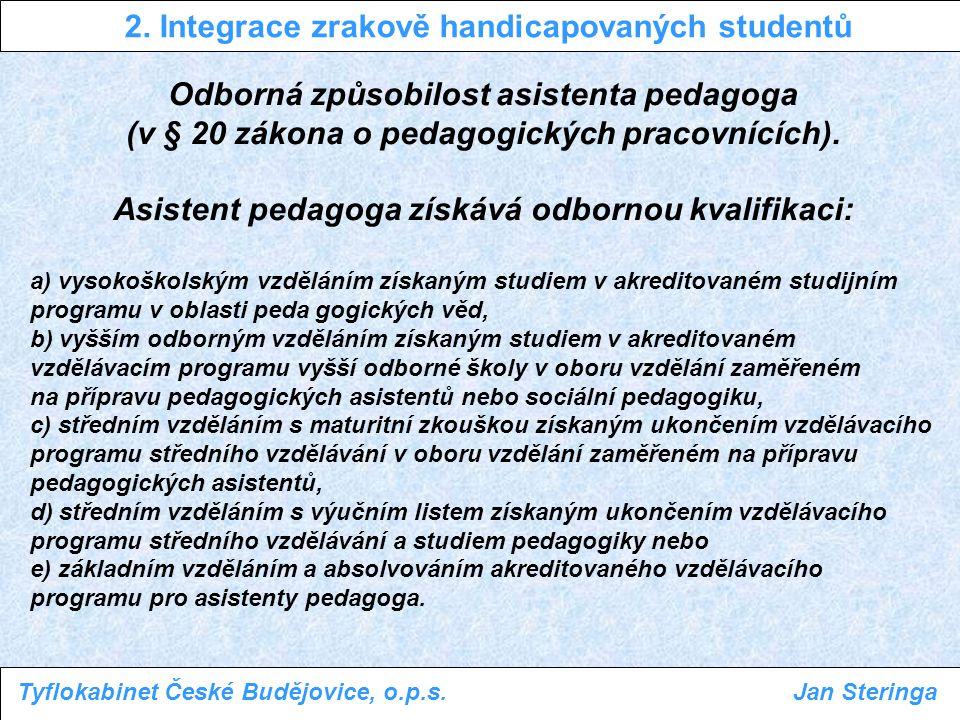 Odborná způsobilost asistenta pedagoga (v § 20 zákona o pedagogických pracovnících). Asistent pedagoga získává odbornou kvalifikaci: a) vysokoškolským