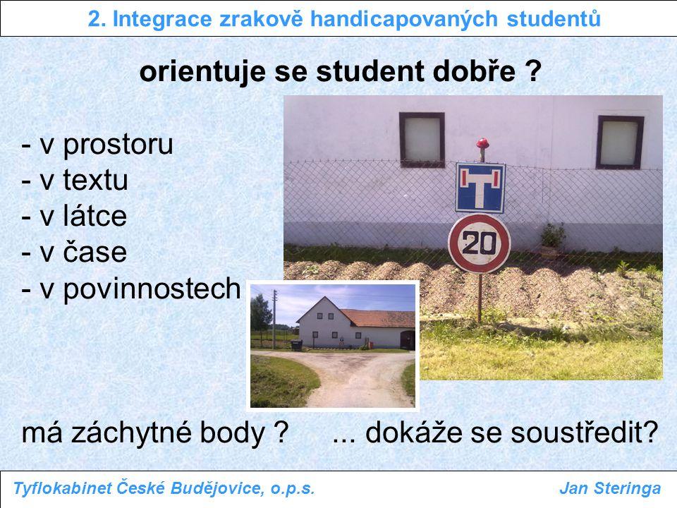 orientuje se student dobře ? - v prostoru - v textu - v látce - v čase - v povinnostech má záchytné body ?... dokáže se soustředit? 2. Integrace zrako