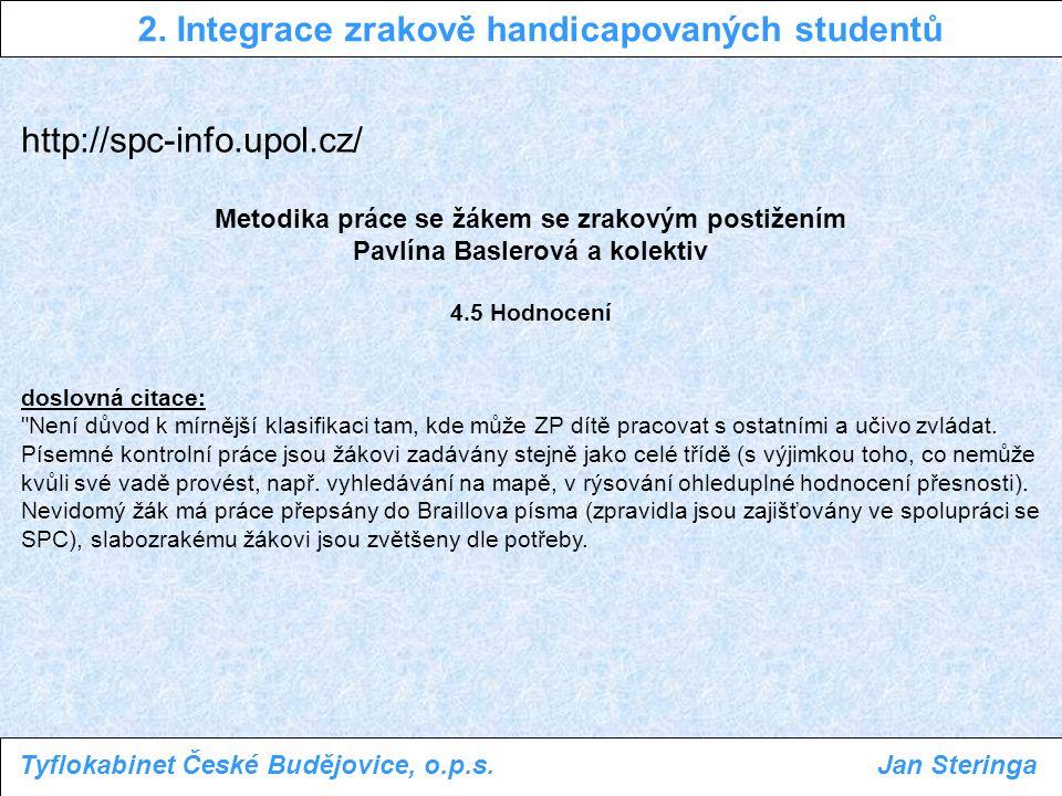 http://spc-info.upol.cz/ Metodika práce se žákem se zrakovým postižením Pavlína Baslerová a kolektiv 1.6 Poradenská pracoviště ve vztahu k integraci doslovná citace: Učitelé by měli vědět, že proces posuzování speciálních vzdělávacích potřeb u žáka se zdravotním postižením (diagnostika) a související poradenství je dominantním úkolem SPC.