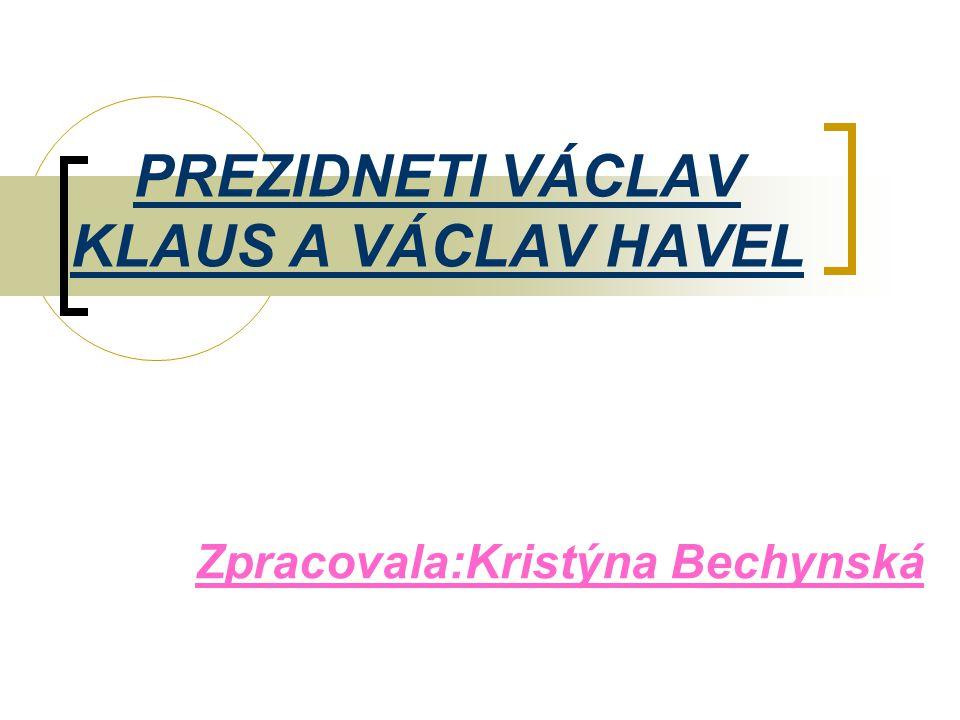 PREZIDNETI VÁCLAV KLAUS A VÁCLAV HAVEL Zpracovala:Kristýna Bechynská