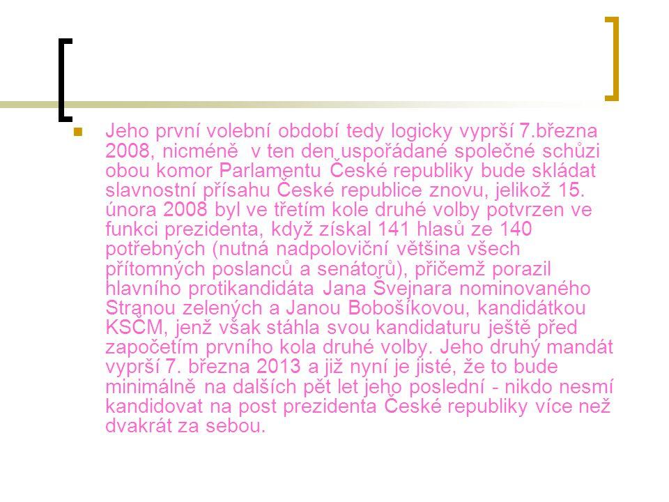 JJeho první volební období tedy logicky vyprší 7.března 2008, nicméně v ten den uspořádané společné schůzi obou komor Parlamentu České republiky bud