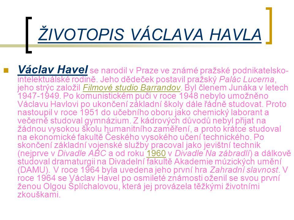 ŽIVOTOPIS VÁCLAVA HAVLA  Václav Havel se narodil v Praze ve známé pražské podnikatelsko- intelektuálské rodině. Jeho dědeček postavil pražský Palác L