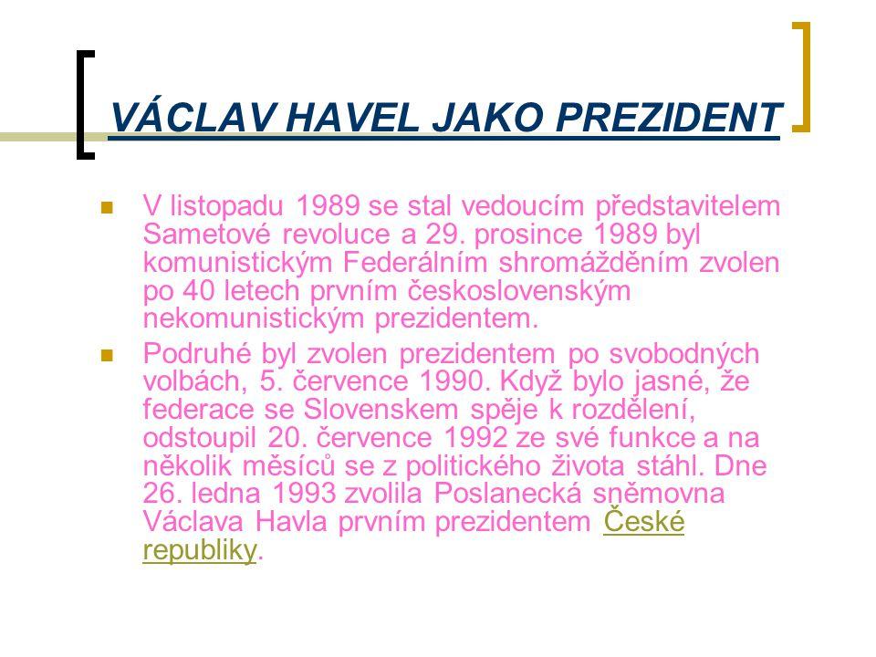 VÁCLAV HAVEL JAKO PREZIDENT  V listopadu 1989 se stal vedoucím představitelem Sametové revoluce a 29. prosince 1989 byl komunistickým Federálním shro