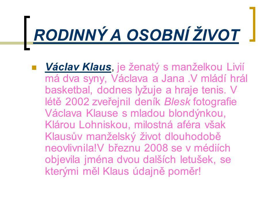 RODINNÝ A OSOBNÍ ŽIVOT  Václav Klaus, je ženatý s manželkou Livií má dva syny, Václava a Jana.V mládí hrál basketbal, dodnes lyžuje a hraje tenis. V