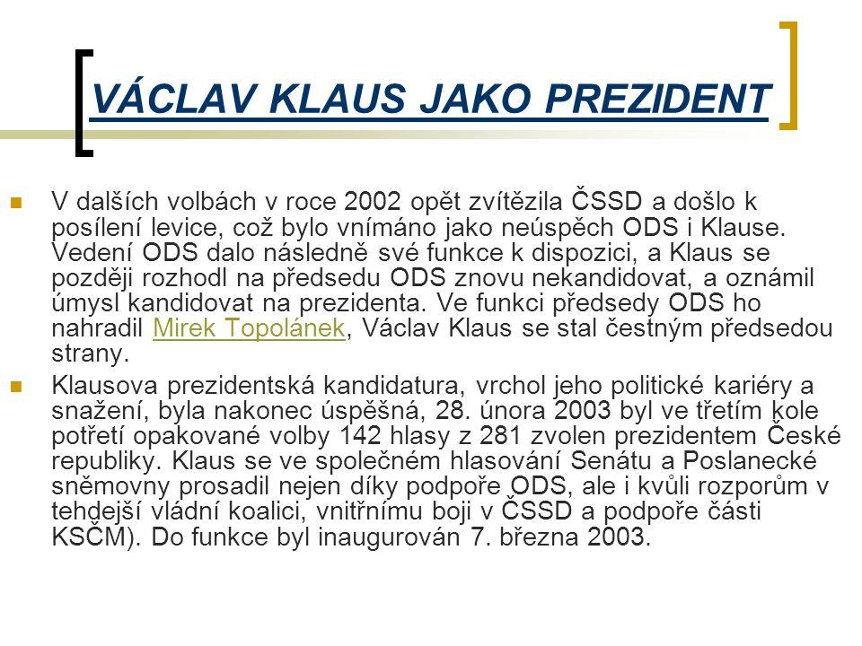 VÁCLAV KLAUS JAKO PREZIDENT  V dalších volbách v roce 2002 opět zvítězila ČSSD a došlo k posílení levice, což bylo vnímáno jako neúspěch ODS i Klause