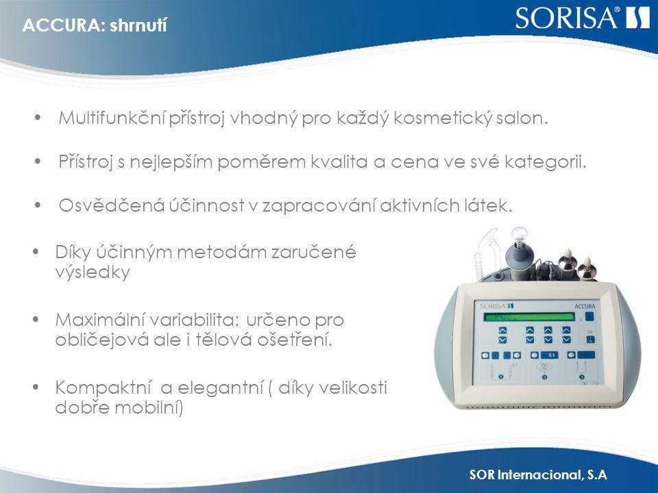 SOR Internacional, S.A ACCURA: shrnutí •Díky účinným metodám zaručené výsledky •Maximální variabilita: určeno pro obličejová ale i tělová ošetření.