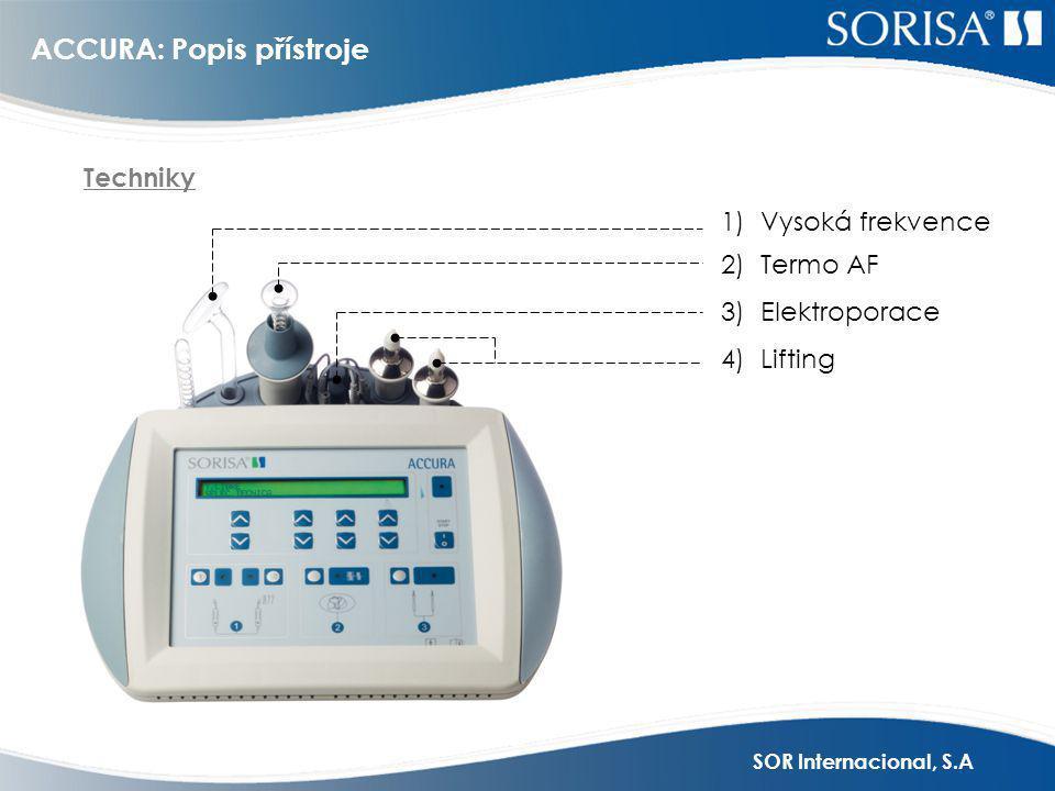 SOR Internacional, S.A ACCURA: Popis přístroje Techniky 4)Lifting 1)Vysoká frekvence 2)Termo AF 3)Elektroporace