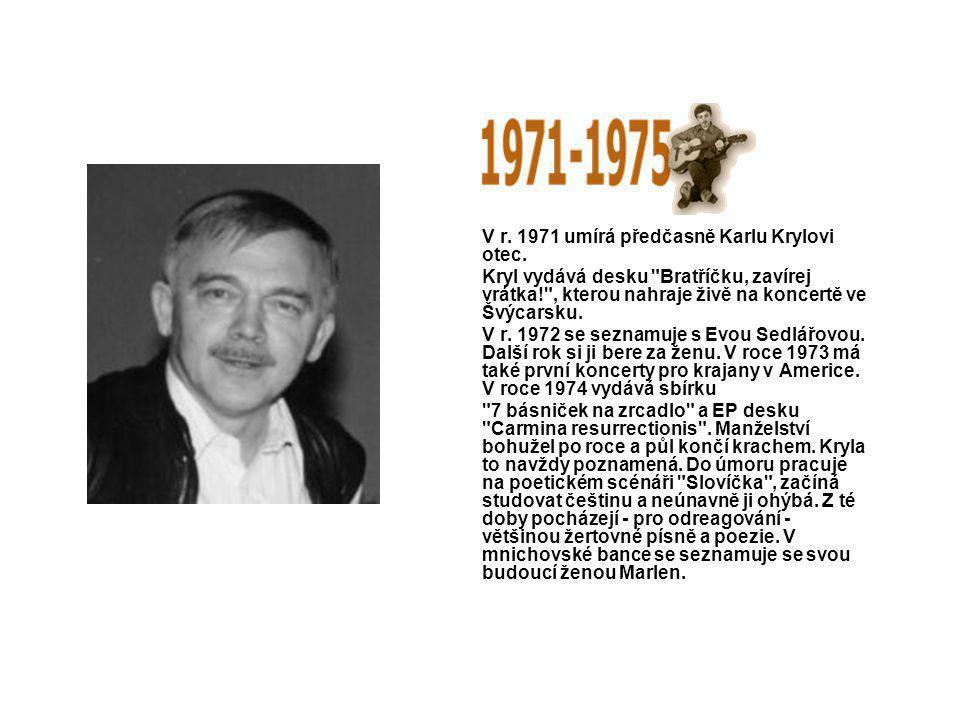 V r. 1971 umírá předčasně Karlu Krylovi otec. Kryl vydává desku