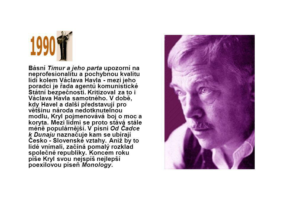 Básní Timur a jeho parta upozorní na neprofesionalitu a pochybnou kvalitu lidí kolem Václava Havla - mezi jeho poradci je řada agentů komunistické Stá