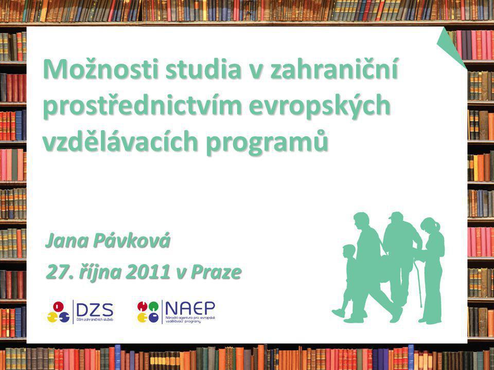 Možnosti studia v zahraniční prostřednictvím evropských vzdělávacích programů Jana Pávková 27.
