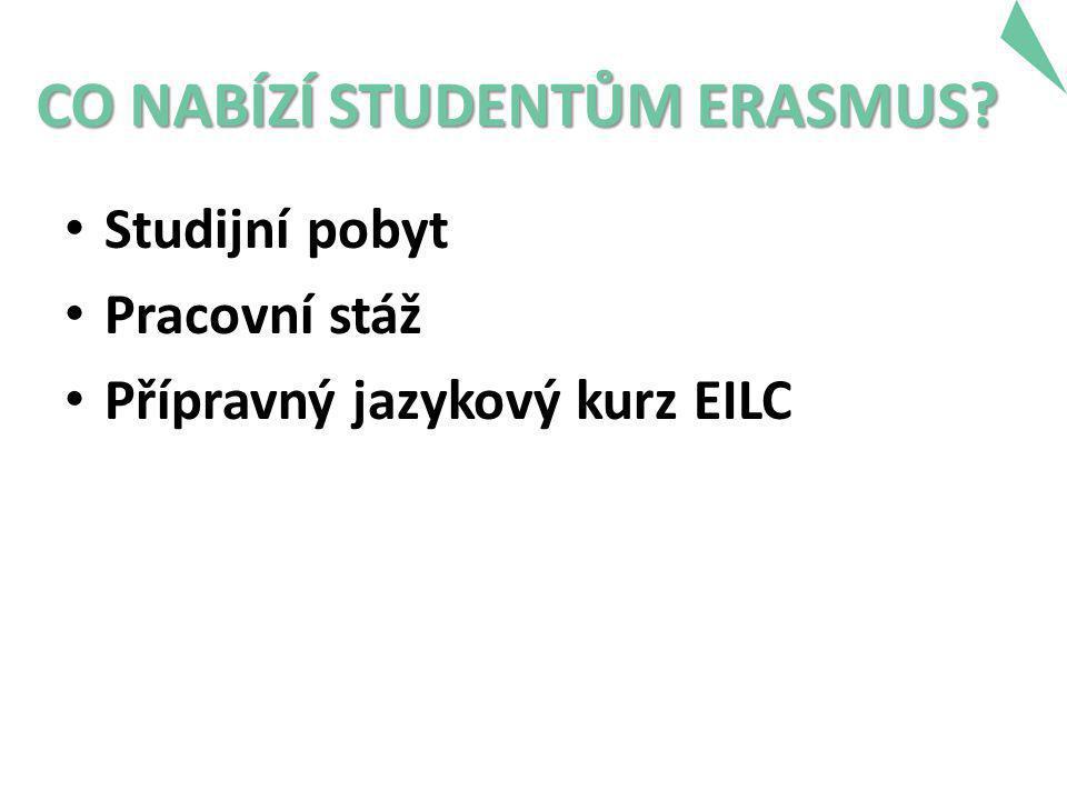 CO NABÍZÍ STUDENTŮM ERASMUS • Studijní pobyt • Pracovní stáž • Přípravný jazykový kurz EILC