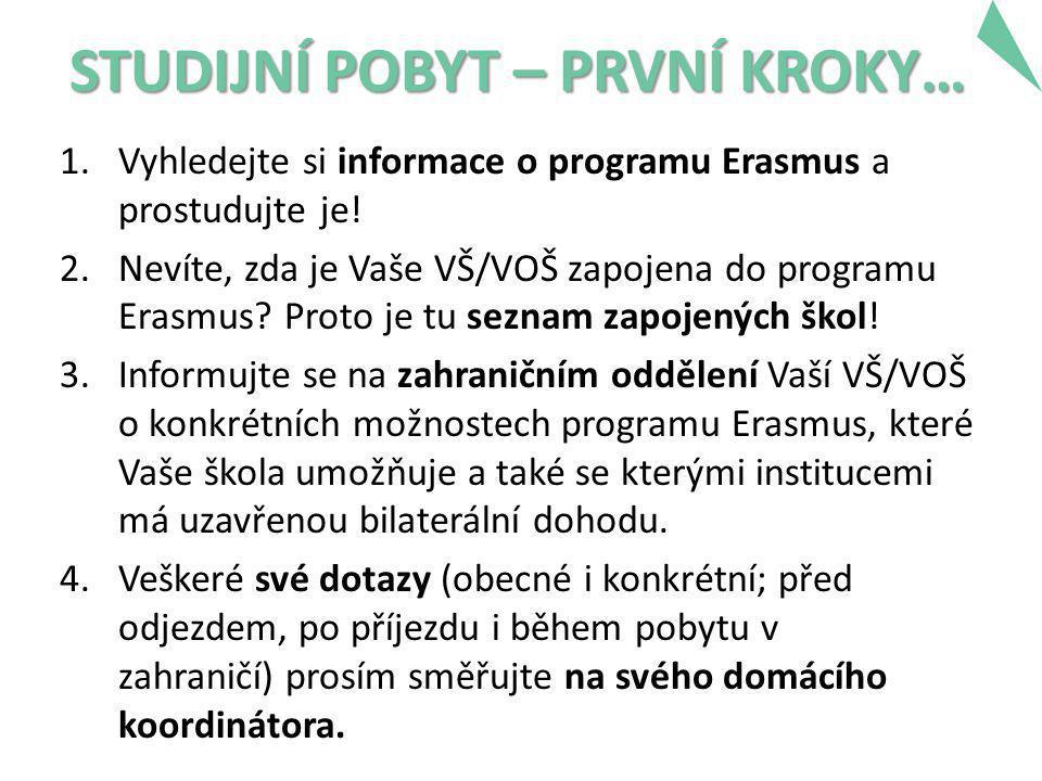STUDIJNÍ POBYT – PRVNÍ KROKY… 1.Vyhledejte si informace o programu Erasmus a prostudujte je.