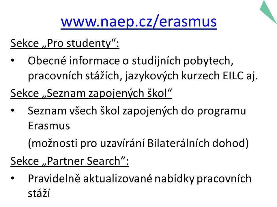 """www.naep.cz/erasmus Sekce """"Pro studenty : • Obecné informace o studijních pobytech, pracovních stážích, jazykových kurzech EILC aj."""