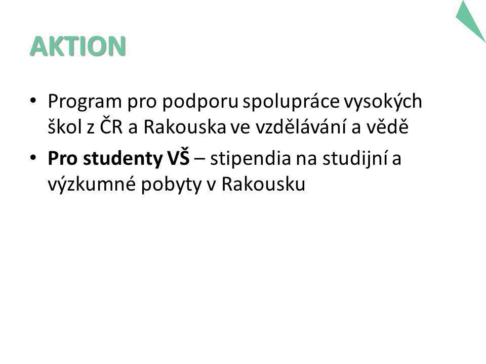 AKTION • Program pro podporu spolupráce vysokých škol z ČR a Rakouska ve vzdělávání a vědě • Pro studenty VŠ – stipendia na studijní a výzkumné pobyty v Rakousku