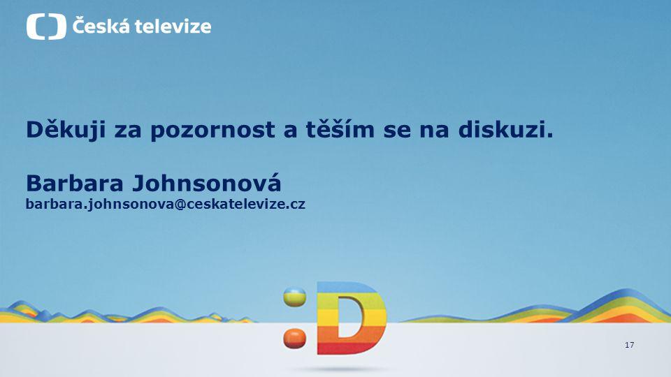 17 Děkuji za pozornost a těším se na diskuzi. Barbara Johnsonová barbara.johnsonova@ceskatelevize.cz