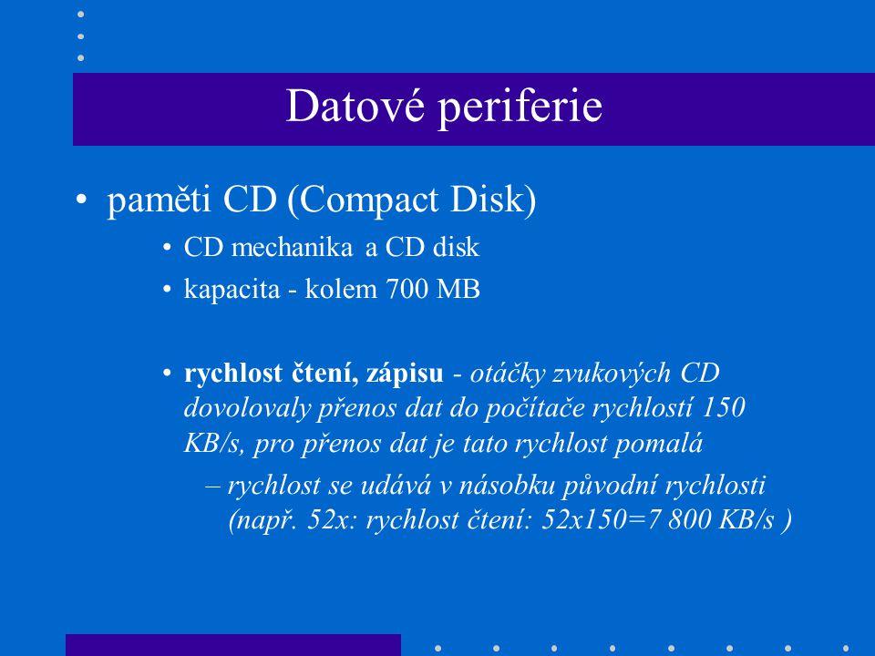 Datové periferie •paměti CD (Compact Disk) •CD mechanika a CD disk •kapacita - kolem 700 MB •rychlost čtení, zápisu - otáčky zvukových CD dovolovaly p