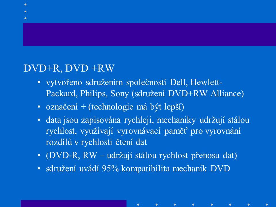 DVD+R, DVD +RW •vytvořeno sdružením společností Dell, Hewlett- Packard, Philips, Sony (sdružení DVD+RW Alliance) •označení + (technologie má být lepší