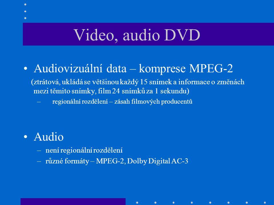 Video, audio DVD •Audiovizuální data – komprese MPEG-2 (ztrátová, ukládá se většinou každý 15 snímek a informace o změnách mezi těmito snímky, film 24