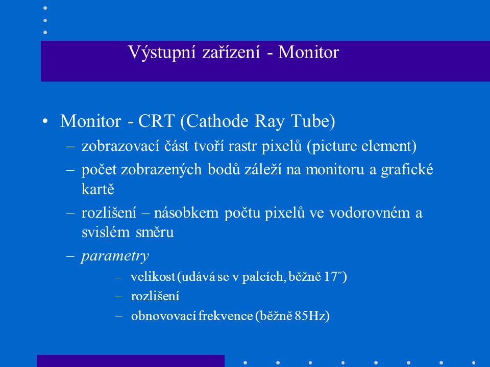 •Monitor - CRT (Cathode Ray Tube) –zobrazovací část tvoří rastr pixelů (picture element) –počet zobrazených bodů záleží na monitoru a grafické kartě –