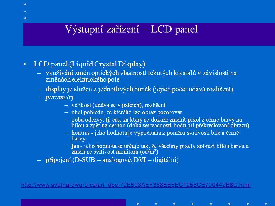 •LCD panel (Liquid Crystal Display) –využívání změn optických vlastností tekutých krystalů v závislosti na změnách elektrického pole –display je slože