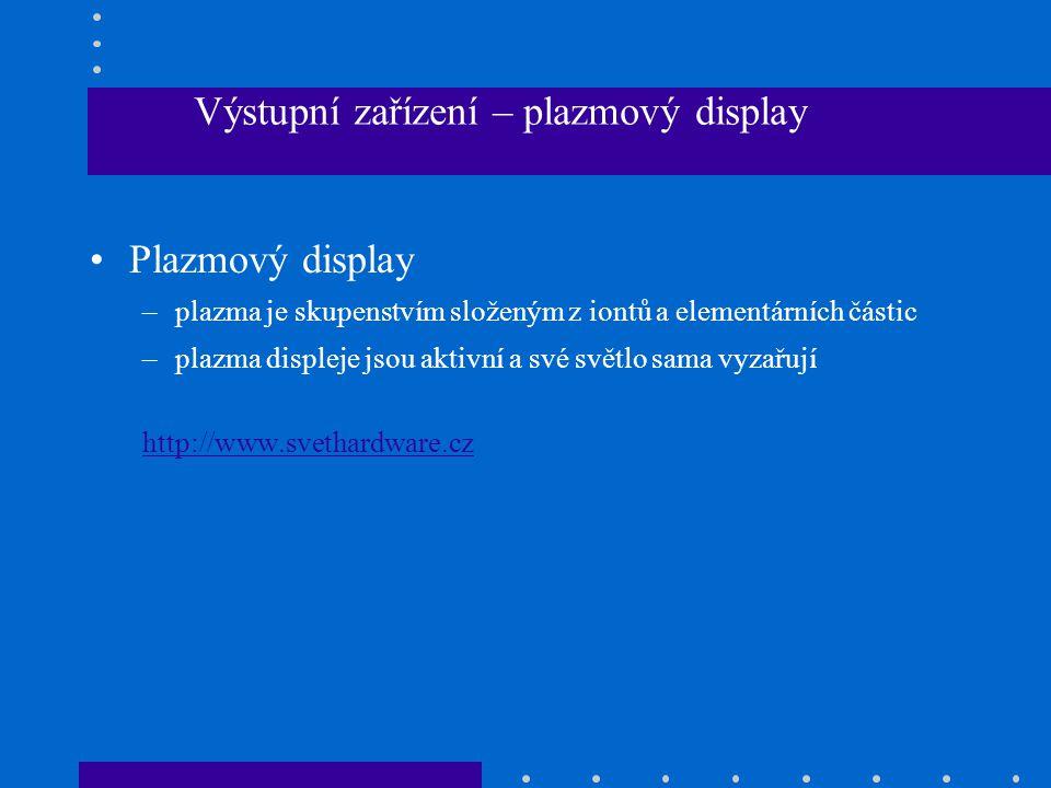 •Plazmový display –plazma je skupenstvím složeným z iontů a elementárních částic –plazma displeje jsou aktivní a své světlo sama vyzařují http://www.s