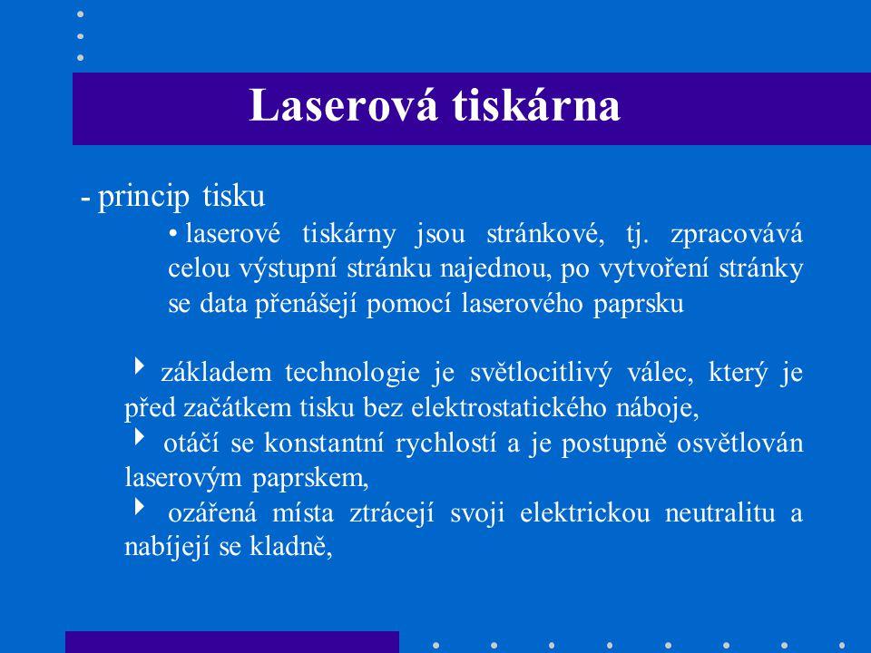 Laserová tiskárna - princip tisku • laserové tiskárny jsou stránkové, tj. zpracovává celou výstupní stránku najednou, po vytvoření stránky se data pře