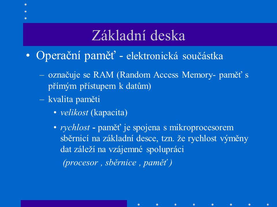 Základní deska •Operační paměť - elektronická součástka –označuje se RAM (Random Access Memory- paměť s přímým přístupem k datům) –kvalita paměti •vel