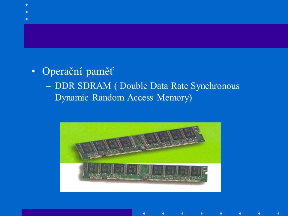 •Operační paměť –DDR SDRAM ( Double Data Rate Synchronous Dynamic Random Access Memory)