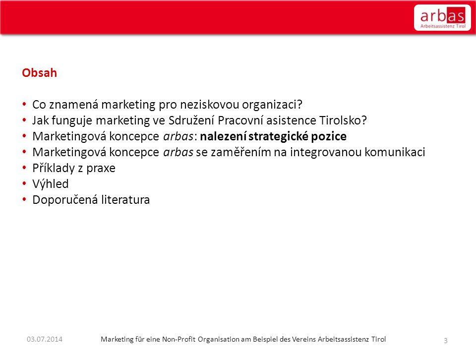 3 Obsah • Co znamená marketing pro neziskovou organizaci? • Jak funguje marketing ve Sdružení Pracovní asistence Tirolsko? • Marketingová koncepce arb
