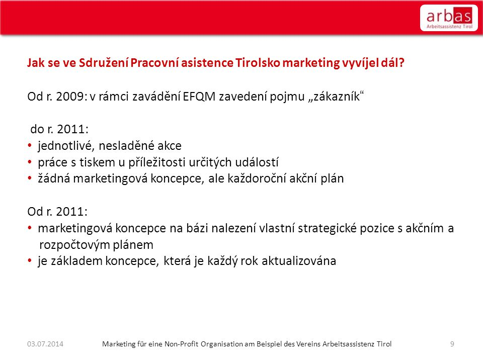 """Jak se ve Sdružení Pracovní asistence Tirolsko marketing vyvíjel dál? Od r. 2009: v rámci zavádění EFQM zavedení pojmu """"zákazník"""" do r. 2011: • jednot"""