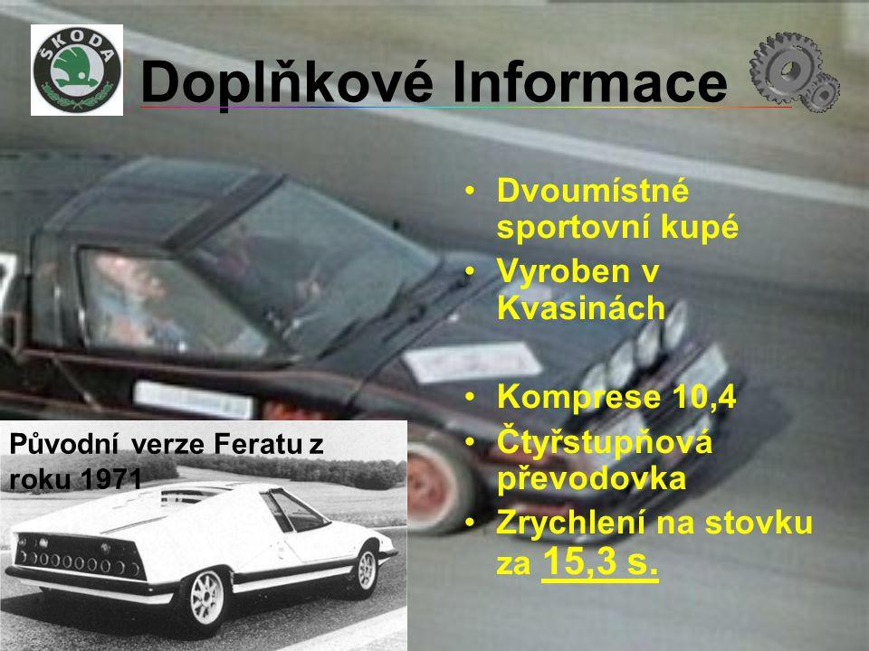 Doplňkové Informace •Dvoumístné sportovní kupé •Vyroben v Kvasinách •Komprese 10,4 •Čtyřstupňová převodovka •Zrychlení na stovku za 15,3 s. Původní ve