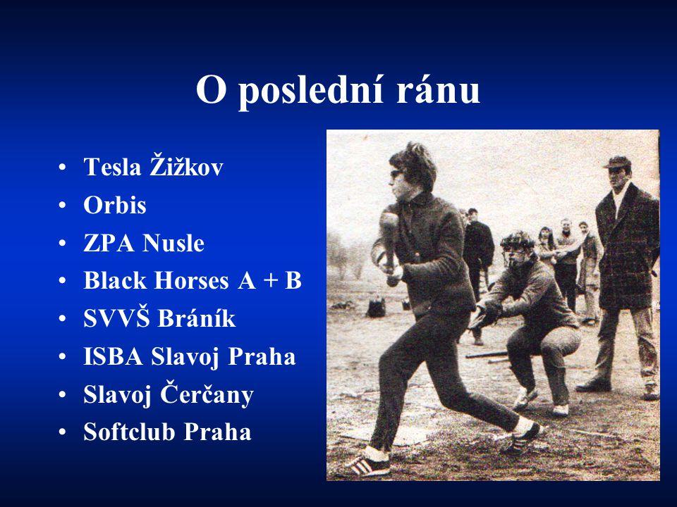 O poslední ránu •Tesla Žižkov •Orbis •ZPA Nusle •Black Horses A + B •SVVŠ Bráník •ISBA Slavoj Praha •Slavoj Čerčany •Softclub Praha