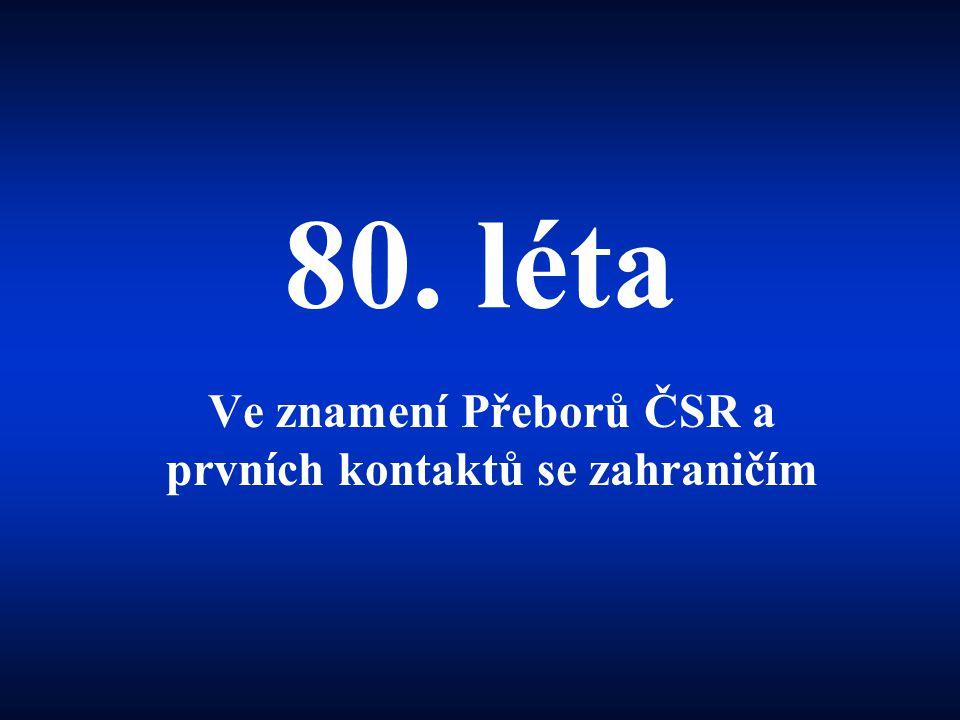 80. léta Ve znamení Přeborů ČSR a prvních kontaktů se zahraničím