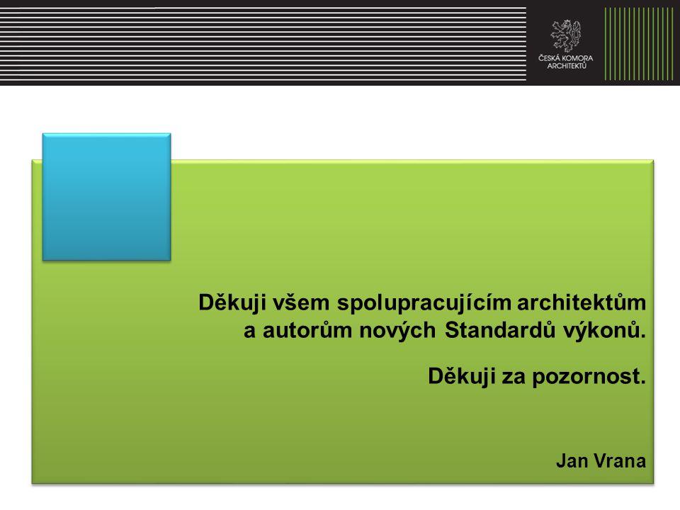 Děkuji všem spolupracujícím architektům a autorům nových Standardů výkonů. Děkuji za pozornost. Jan Vrana Děkuji všem spolupracujícím architektům a au