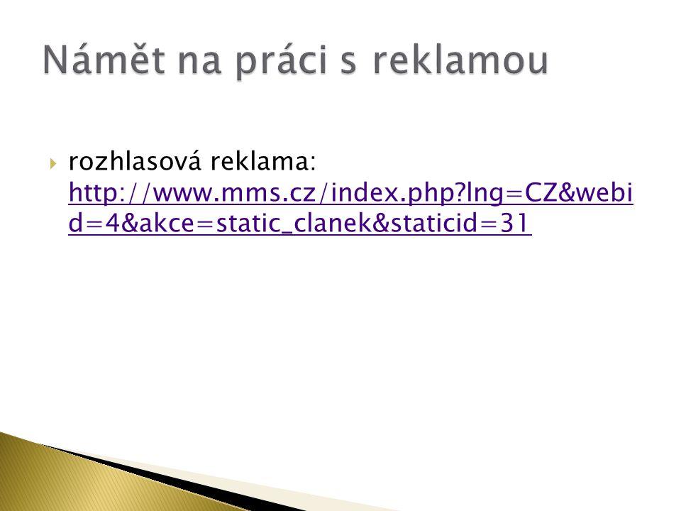  rozhlasová reklama: http://www.mms.cz/index.php?lng=CZ&webi d=4&akce=static_clanek&staticid=31 http://www.mms.cz/index.php?lng=CZ&webi d=4&akce=stat