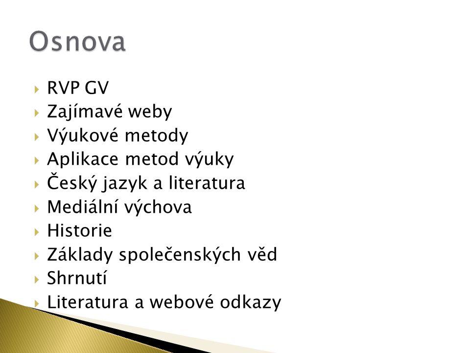  RVP GV  Zajímavé weby  Výukové metody  Aplikace metod výuky  Český jazyk a literatura  Mediální výchova  Historie  Základy společenských věd