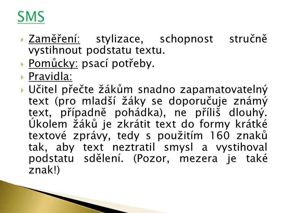 Zaměření: stylizace, schopnost stručně vystihnout podstatu textu.  Pomůcky: psací potřeby.  Pravidla:  Učitel přečte žákům snadno zapamatovatelný