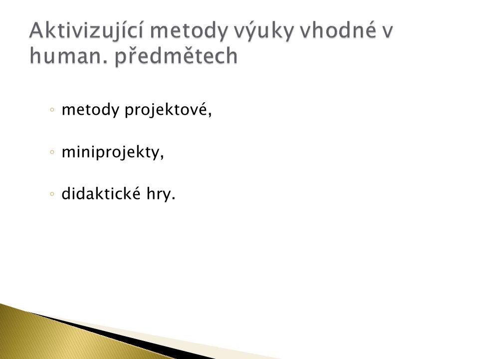 ◦ metody projektové, ◦ miniprojekty, ◦ didaktické hry.