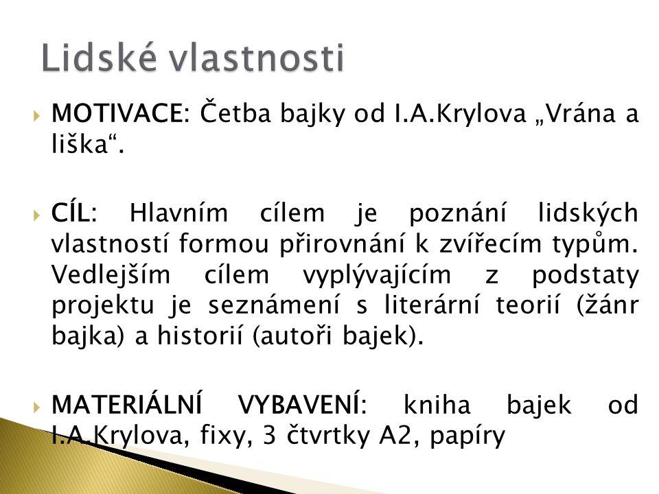 """ MOTIVACE: Četba bajky od I.A.Krylova """"Vrána a liška"""".  CÍL: Hlavním cílem je poznání lidských vlastností formou přirovnání k zvířecím typům. Vedlej"""