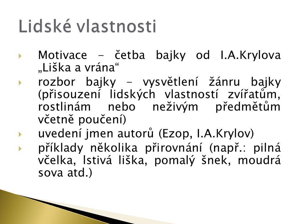 """ Motivace - četba bajky od I.A.Krylova """"Liška a vrána""""  rozbor bajky - vysvětlení žánru bajky (přisouzení lidských vlastností zvířatům, rostlinám ne"""