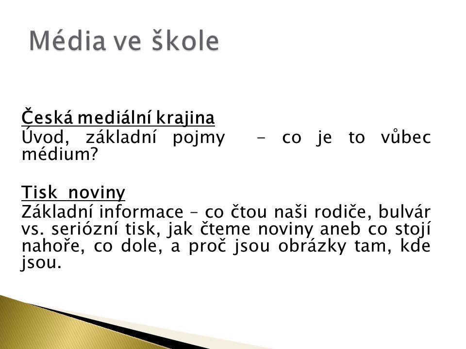 Česká mediální krajina Úvod, základní pojmy - co je to vůbec médium? Tisk noviny Základní informace – co čtou naši rodiče, bulvár vs. seriózní tisk, j