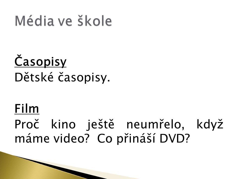 Časopisy Dětské časopisy. Film Proč kino ještě neumřelo, když máme video? Co přináší DVD?
