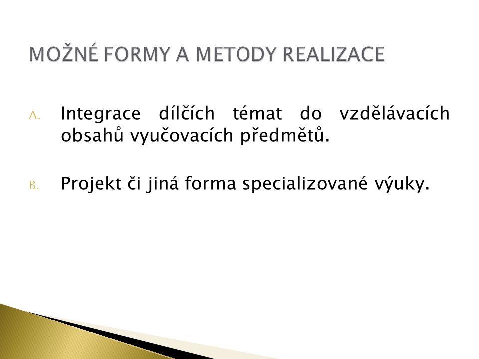 A. Integrace dílčích témat do vzdělávacích obsahů vyučovacích předmětů. B. Projekt či jiná forma specializované výuky.