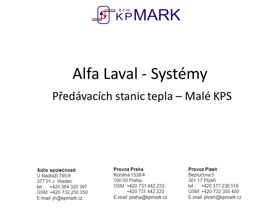 Alfa Laval - Systémy Předávacích stanic tepla – Malé KPS Sídlo společnosti U Nádraží 795/II 377 01 J. Hradec tel.: +420 384 320 397 GSM: +420 732 250