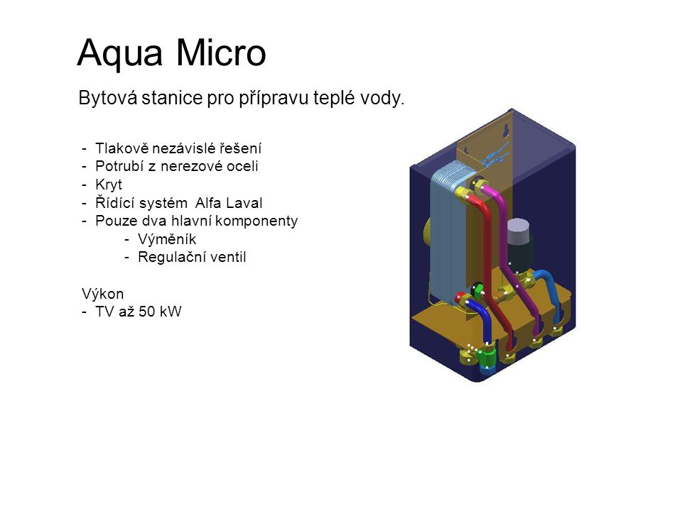 - Tlakově nezávislé řešení - Potrubí z nerezové oceli - Kryt - Řídící systémAlfa Laval - Pouze tři hlavní komponenty - Výměník - Regulační ventil - Regulátor difer.