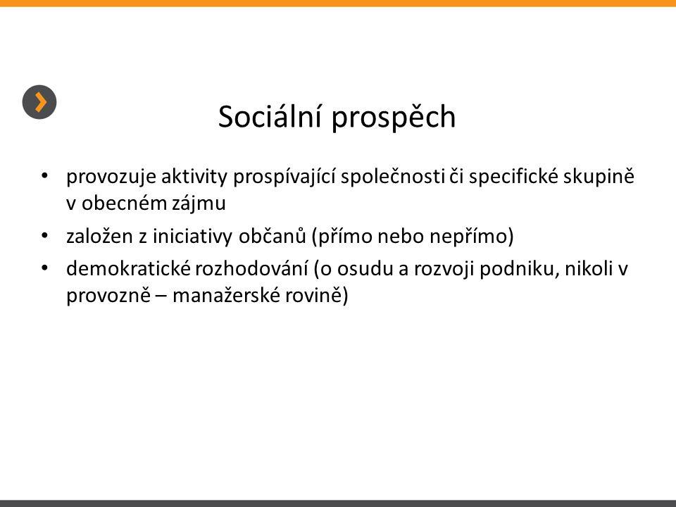 Sociální prospěch • provozuje aktivity prospívající společnosti či specifické skupině v obecném zájmu • založen z iniciativy občanů (přímo nebo nepřím