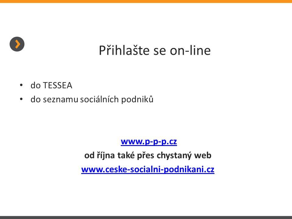 Přihlašte se on-line • do TESSEA • do seznamu sociálních podniků www.p-p-p.cz od října také přes chystaný web www.ceske-socialni-podnikani.cz