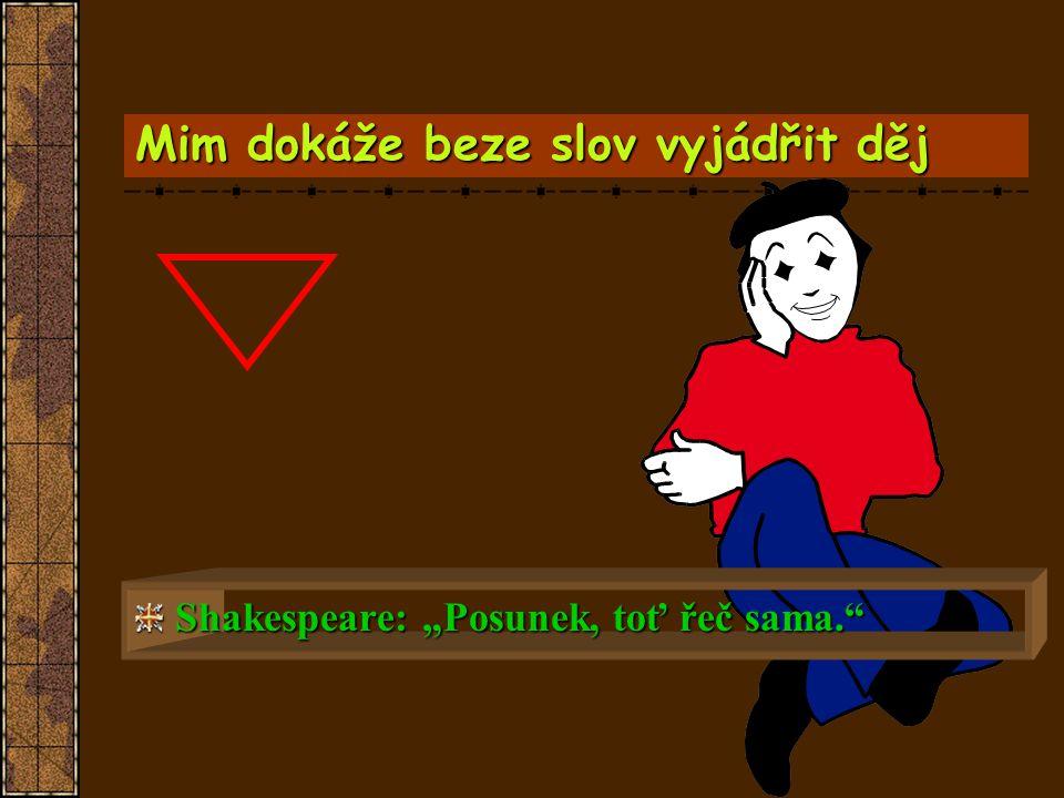 """Mim dokáže beze slov vyjádřit děj Shakespeare: """"Posunek, toť řeč sama."""